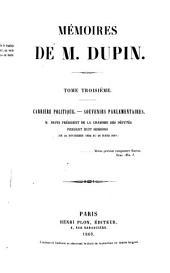 Memoires de M. Dupin: Carrière politique. Souverirs parlementaires. M. Dupin Président de la Chambre des députés pendant huit sessions (du 23 novembre 1832 au 26 mars 1839), Volume3