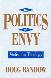 The Politics of Envy: Statism As Theology
