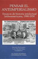 Pensar el antiimperialismo  Ensayos de historia intelectual latinoamericana  1900 1930 PDF