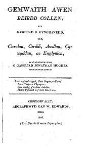 Gemwaith awen: beirdd collen; neu Gasgliad o Gynghanedd, sef, carolau, cerddi, awdlau, cywyddau, ac englynion, o gasgliad J. Hughes [and mostly written by him].