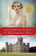 Lady Catherine  the Earl  and the Real Downton Abbey PDF