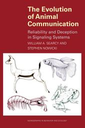 The Evolution of Animal Communication: Reliability and Deception in Signaling Systems: Reliability and Deception in Signaling Systems
