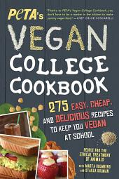 PETA'S Vegan College Cookbook: 275 Easy, Cheap, and Delicious Recipes to Keep You Vegan at School, Edition 2