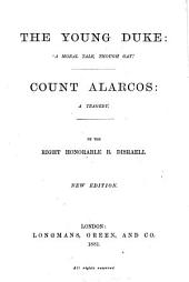 Collected Edition of the Novels and Tales by the Right Honorable B. Disraeli: Young duke and Count Alarcos