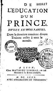 De l'Education d'un prince divisée en trois parties dont la dernière contient divers traittez utiles à tout le monde [par P. Nicole, avec les trois Discours de Pascal sur la condition des grands]