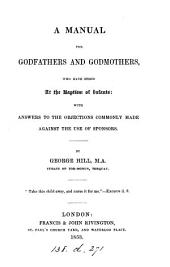 A manual for godfathers and godmothers, who have stood at the baptism of infants