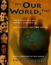 It's Our World, Too!: Young People Who Are Making a Difference
