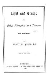 Light and Truth: Or, Bible Thoughts and Themes. Old Testament