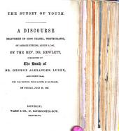 The Sunset of Youth. A Discourse [on Jer. Xv. 9] ... Occasioned by the Death of Mr. G. A. Luden, who was Drowned While Bathing in the Thames, Etc