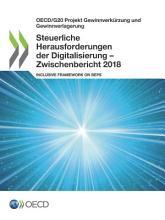 OECD G20 Projekt Gewinnverk  rzung und Gewinnverlagerung Steuerliche Herausforderungen der Digitalisierung     Zwischenbericht 2018 Inclusive Framework on BEPS PDF