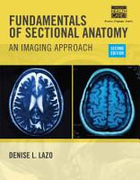 Fundamentals of Sectional Anatomy  An Imaging Approach PDF