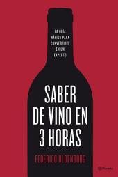 Saber de vino en tres horas: La guía rápida para convertirse en un experto