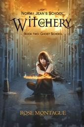 Norma Jean's School of Witchery: Book Two: Ghost School