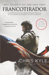Francotirador (American Sniper - Spanish Edition): La autobiografía del francotirador más letal en la historia de Estados Unidos de América