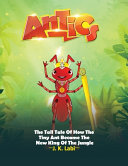 Antics  The Tall Tail Of How The Tiny Ant Became The New King Of The Jungle