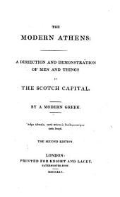 The Modern Athens: a Dissection and Demonstration of Men and Things in the Scotch Capital. By a Modern Greek [i.e. Robert Mudie] ... The Second Edition
