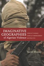 Imaginative Geographies of Algerian Violence: Conflict Science, Conflict Management, Antipolitics