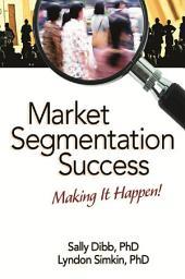 Market Segmentation Success: Making It Happen!