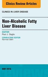 Non-Alcoholic Fatty Liver Disease, An Issue of Clinics in Liver Disease, E-Book