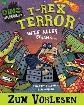 T-Rex Terror: Wie Alles Begann…