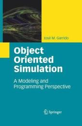 Object Oriented Simulation: A Modeling and Programming Perspective
