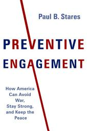 Preventive Engagement: How America Can Avoid War, Stay Strong, and Keep the Peace