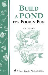 Build a Pond for Food & Fun: Storey's Country Wisdom Bulletin A-19