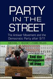 Party in the Street: The Antiwar Movement and the Democratic Party after 9/11