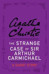 The Strange Case of Sir Arthur Carmichael: A Short Story
