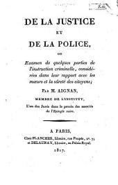 De la justice et de la police ou examen de quelques parties de l'instruction criminelle, considérées dans leur rapport avec les moeurs et la sûreté des citoyens