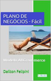 Plano de Negócios Fácil: Com dicas e exemplos