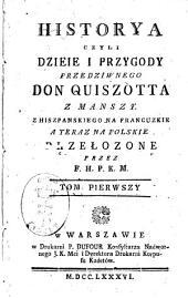 Historya czyli dzieie i przygody przedziwnego Don Quiszotta z Manszy: z hiszpanskiego na francuzkie a teraz na polskie przełozone, Tom 1