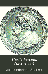 The Fatherland: (1450-1700): Showing the Part it Bore in the Discovery, Exploration and Development of the Western Continent with Special Reference to the Commonwealth of Pennsylvania ; Pt. I. of a Narrative and Critical History, Prepared at the Request of the Pennsylvania-German Society
