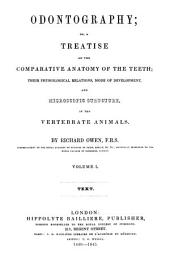 Odontography: Or, A Treatise on the Comparative Anatomy of the Teeth; Their Physiological Relations, Mode of Development, and Microscopic Structure, in the Vertebrate Animals