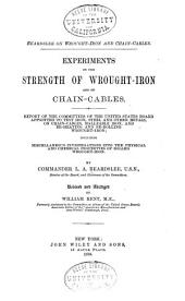 Beardslee on Wrought-iron and Chain-cables: Experiments on the Strength of Wrought-iron and of Chain-cables. Report of the Committees of the United States Board Appointed to Test Iron, Steel and Other Metals, on Chain-cables, Malleable Iron, and Re-heating and Re-rolling Wrought-iron; Including Miscellaneous Investigations Into the Physical and Chemical Properties of Rolled Wrought-iron