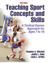 Teaching Sport Concepts and Skills 3rd Edition: A Tactical Games Approach for Ages 7 to 18