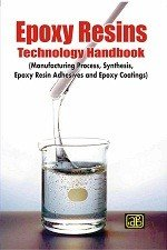 Epoxy Resins Technology Handbook (Manufacturing Process, Synthesis, Epoxy Resin Adhesives and Epoxy Coatings)