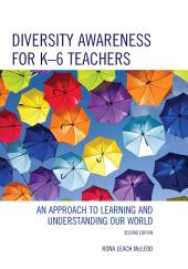 Diversity Awareness for K-6 Teachers: An Approach to Learning and Understanding our World, Edition 2