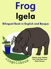 Learn Basque: Basque for Kids. Frog - Igela: Bilingual Book in English and Basque: Learn Basque Series