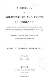 A History of Agriculture and Prices in England, from the Year After the Oxford Parliament (1259) to the Commencement of the Continental War (1793): Comp. Entirely from Original and Contemporaneous Records, Volume 3