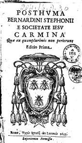 Posthuma Bernardini Stephonij e Societate Iesu carmina quae ex quamplurimis non perierunt