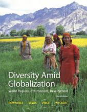 Diversity Amid Globalization: World Regions, Environment, Development, Edition 6