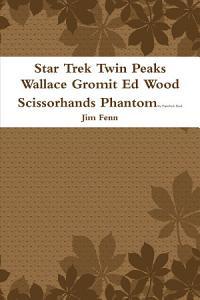 Star Trek Twin Peaks Wallace Gromit Ed Wood Scissorhands Phantom PDF
