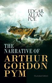 THE NARRATIVE OF ARTHUR GORDON PYM (Illustrated Edition): Mysterious Sea Journey – The Story of Mutiny, Shipwreck & Enigma of South Sea (Including Biography of the Author)