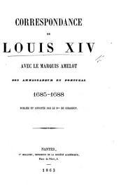 Correspondance de Louis XIV avec le marquis Amelot: son ambassadeur en Portugal, 1685-1688, Volume1