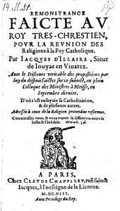 Remonstrance faicte au roy tres-chrestien pour la reunion des religions a la foy catholique (etc.)