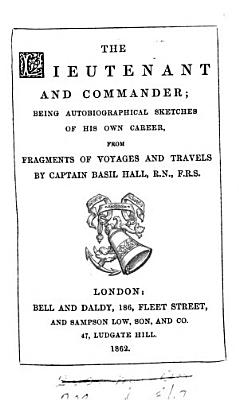 The lieutenant and commander  autobiographical sketches from Fragments of voyages and travels   Bell and Daldy s pocket vols    PDF