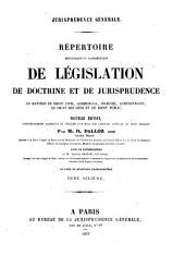 Répertoire méthodique et alphabétique de législation, de doctrine et de jurisprudence en matière de droit civil, commercial, criminel, administratif, de droit des gens et de droit public: Volume6