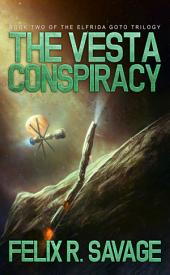 The Vesta Conspiracy (Sol System Renegades): The Elfrida Goto Trilogy Book 2