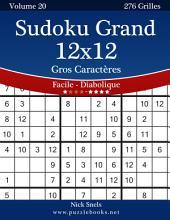 Sudoku Grand 12x12 Gros Caractères - Facile à Diabolique - Volume 20 - 276 Grilles